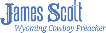 James Scott – Wyoming Cowboy Preacher